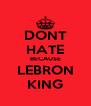 DONT HATE BECAUSE LEBRON KING - Personalised Poster A4 size