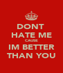 DONT  HATE ME CAUSE IM BETTER THAN YOU - Personalised Poster A4 size