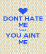 DONT HATE ME CUZ YOU AINT ME - Personalised Poster A4 size