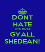 DONT HATE THE BOSS GYALL SHEDEAN! - Personalised Poster A4 size