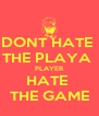 DONT HATE  THE PLAYA  PLAYER HATE  THE GAME - Personalised Poster A4 size