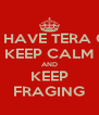 DONT HAVE TERA CLUB? KEEP CALM AND KEEP FRAGING - Personalised Poster A4 size
