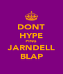 DONT HYPE PING JARNDELL BLAP - Personalised Poster A4 size
