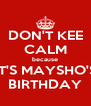 DON'T KEE CALM because IT'S MAYSHO'S BIRTHDAY - Personalised Poster A4 size