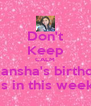 Don't Keep CALM Akansha's birthday is in this week - Personalised Poster A4 size