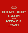 DONT KEEP CALM AND ATTACK  LEWIS  - Personalised Poster A4 size