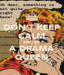 DON'T KEEP CALM AND BE A DRAMA QUEEN - Personalised Poster A4 size
