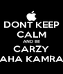 DONT KEEP CALM AND BE CARZY MAHA KAMRAN - Personalised Poster A4 size