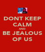 DONT KEEP CALM AND BE JEALOUS OF US - Personalised Poster A4 size