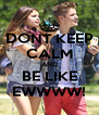 DONT KEEP CALM AND BE LIKE EWWWW! - Personalised Poster A4 size