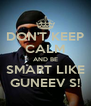 DON'T KEEP CALM AND BE SMART LIKE GUNEEV S! - Personalised Poster A4 size