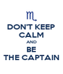 DON'T KEEP CALM AND BE THE CAPTAIN - Personalised Poster A4 size