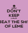 DON'T KEEP CALM AND BEAT THE SHIT OUT OF LEME - Personalised Poster A4 size