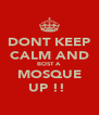 DONT KEEP CALM AND BOST A  MOSQUE UP !!  - Personalised Poster A4 size