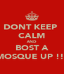DONT KEEP  CALM AND BOST A MOSQUE UP !!! - Personalised Poster A4 size