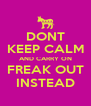 DONT KEEP CALM AND CARRY ON FREAK OUT INSTEAD - Personalised Poster A4 size