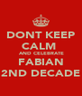 DONT KEEP CALM   AND CELEBRATE FABIAN  2ND DECADE  - Personalised Poster A4 size
