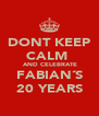 DONT KEEP CALM   AND CELEBRATE FABIAN´S  20 YEARS  - Personalised Poster A4 size