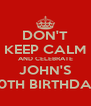 DON'T KEEP CALM AND CELEBRATE JOHN'S 40TH BIRTHDAY - Personalised Poster A4 size