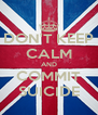 DON'T KEEP CALM AND COMMIT SUICIDE - Personalised Poster A4 size