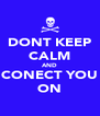 DONT KEEP CALM AND CONECT YOU ON - Personalised Poster A4 size