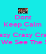Dont Keep Calm And Crazy Crazy Crazy Till We See The Sun - Personalised Poster A4 size