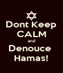 Dont Keep CALM and Denouce  Hamas! - Personalised Poster A4 size