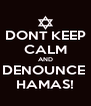 DONT KEEP CALM AND DENOUNCE  HAMAS! - Personalised Poster A4 size