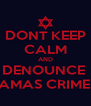 DONT KEEP CALM AND DENOUNCE  HAMAS CRIMES! - Personalised Poster A4 size