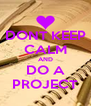 DONT KEEP CALM AND DO A PROJECT - Personalised Poster A4 size