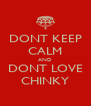 DONT KEEP CALM AND DONT LOVE CHINKY - Personalised Poster A4 size