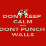 DONT KEEP  CALM AND DONT PUNCH  WALLS - Personalised Poster A4 size