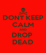 DONT KEEP CALM AND DROP  DEAD - Personalised Poster A4 size