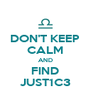 DON'T KEEP CALM AND FIND JUST1C3 - Personalised Poster A4 size
