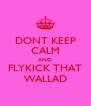 DONT KEEP CALM AND FLYKICK THAT WALLAD - Personalised Poster A4 size