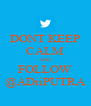 DONT KEEP CALM AND FOLLOW @ADiiPUTRA - Personalised Poster A4 size