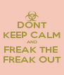 DONT KEEP CALM AND FREAK THE  FREAK OUT - Personalised Poster A4 size