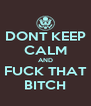 DONT KEEP CALM AND FUCK THAT BITCH - Personalised Poster A4 size