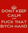 DONT KEEP CALM AND FUCK THAT BITCH HARD - Personalised Poster A4 size