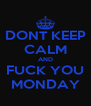 DONT KEEP CALM AND FUCK YOU MONDAY - Personalised Poster A4 size