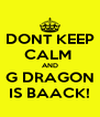 DONT KEEP CALM  AND G DRAGON IS BAACK! - Personalised Poster A4 size