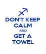 DON'T KEEP CALM AND GET A TOWEL - Personalised Poster A4 size