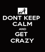 DONT KEEP  CALM AND GET  CRAZY - Personalised Poster A4 size