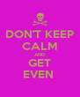 DON'T KEEP CALM AND GET EVEN  - Personalised Poster A4 size