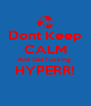 Dont Keep CALM And Get Fucking  HYPERR!  - Personalised Poster A4 size