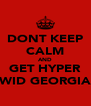 DONT KEEP CALM AND GET HYPER WID GEORGIA - Personalised Poster A4 size
