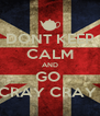 DONT KEEP CALM AND GO  CRAY CRAY  - Personalised Poster A4 size