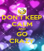 DON'T KEEP CALM AND GO CRAZY - Personalised Poster A4 size