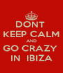 DONT  KEEP CALM AND GO CRAZY  IN  IBIZA - Personalised Poster A4 size