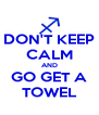 DON'T KEEP CALM AND GO GET A TOWEL - Personalised Poster A4 size